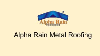 Why Alpha Rain Inc is Different from Other Metal Roofing Company