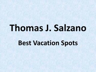 Thomas J. Salzano - Best Vacation Spots