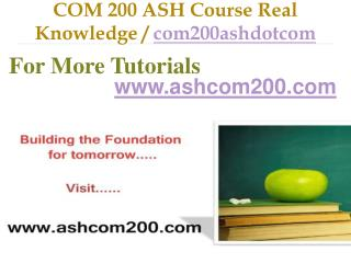 COM 200 ASH Course Real Tradition,Real Success / com200ashdotcom