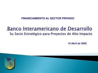 Banco Interamericano de Desarrollo  Su Socio Estrat gico para Proyectos de Alto Impacto