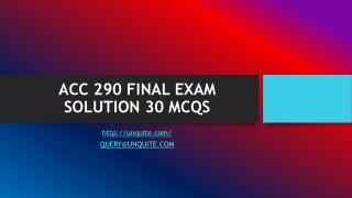 ACC 290 FINAL EXAM SOLUTION 30 MCQS
