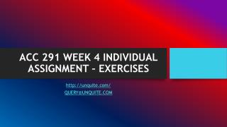 ACC 291 WEEK 4 INDIVIDUAL ASSIGNMENT – EXERCISES