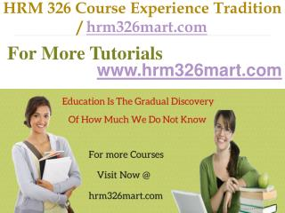 HRM 326 Course Experience Tradition  /  hrm326mart.com