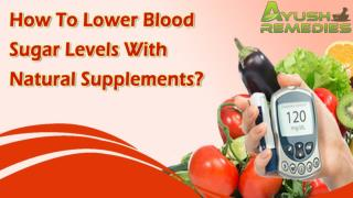 How To Lower Blood Sugar Levels With Natural Supplements?