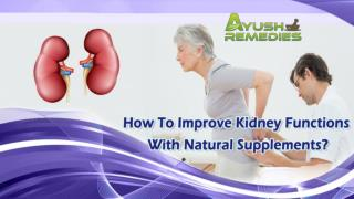 How To Improve Kidney Functions With Natural Supplements?
