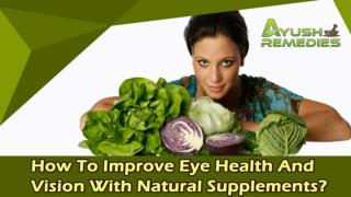 How To Improve Eye Health and Vision With Natural Supplements?