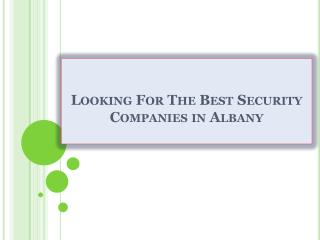 Looking For The Best Security Companies in Albany