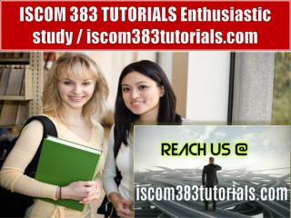 ISCOM 383 TUTORIALS Enthusiastic study / iscom383tutorials.com