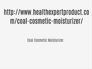 http://www.healthexpertproduct.com/coal-cosmetic-moisturizer/