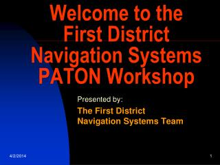 Welcome to the  First District Navigation Systems PATON Workshop