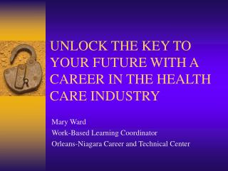 UNLOCK THE KEY TO YOUR FUTURE WITH A CAREER IN THE HEALTH CARE INDUSTRY