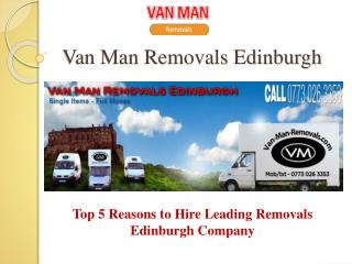 Top 5 Reasons to Hire Leading Removals Edinburgh Company