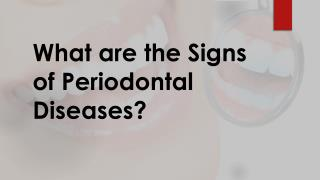 What are the Signs of Periodontal Diseases?