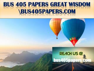BUS 405 PAPERS GREAT WISDOM \bus405papers.com