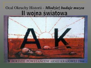 Ocal Okruchy Historii - Mlodziez buduje muzea
