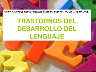 Nation K. Developmental language disorders. PSYCHIATRY,  76:266-69, 2008.  TRASTORNOS DEL DESARROLLO DEL LENGUAJE