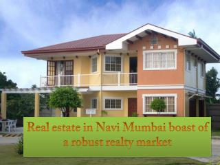 Real estate in Navi Mumbai boast of a robust realty market PPT