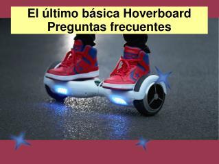 El último básica Hoverboard Preguntas frecuentes