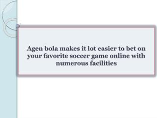 Agen bola makes it lot easier to bet on your favorite soccer game online with numerous facilities