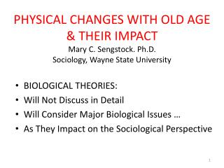 PHYSICAL CHANGES WITH OLD AGE  THEIR IMPACT Mary C. Sengstock. Ph.D. Sociology, Wayne State University