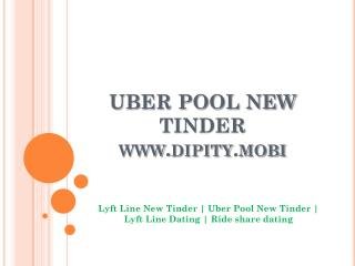 Uber Pool New Tinder - www.dipity.mobi