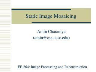 Static Image Mosaicing