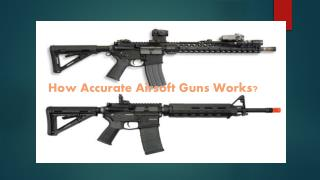 how accurate airsoft gun work