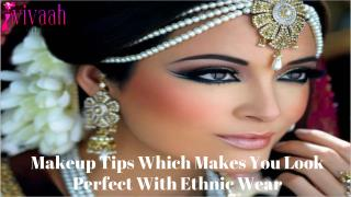 Makeup tips which makes you look perfect with ethnic wear