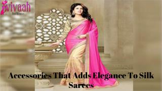 Accessories that adds elegance to silk sarees