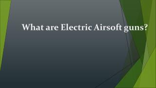 What are Electric Airsoft guns?