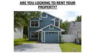 ARE YOU LOOKING TO RENT YOUR PROPERTY?