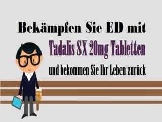 Bekämpfen Sie ED mit Tadalis SX 20mg Tabletten und bekommen Sie Ihr Leben zurück