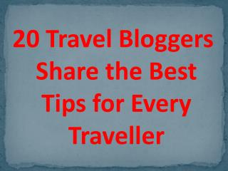 20 Travel Bloggers Share the Best Tips for Every Traveller