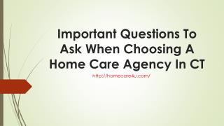 Important Questions To Ask When Choosing A Home Care Agency In CT