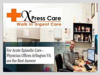 For Acute Episodic Care - Physician Offices Arlington VA are the Best Answer