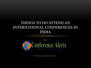 Things to do Attend International Conference in India