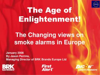 The Age of Enlightenment   The Changing views on smoke alarms in Europe  January 2008 By Jason Perrins,  Managing Direct