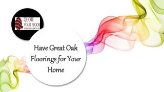 Have Great Oak Floorings for Your Home