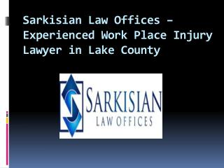 Sarkisian Law Offices – Experienced Work Place Injury Lawyer in Lake County