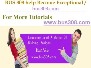 BUS 308 help Become Exceptional / bus308.com