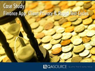 Case Study - Finance App, Client Privacy & Rapid Test Cycles