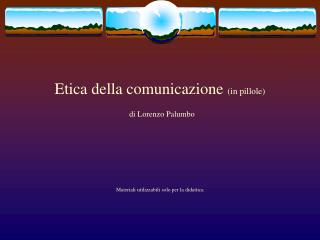 Etica della comunicazione in pillole  di Lorenzo Palumbo