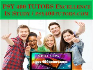 PSY 400 TUTORS Excellence In Study / psy400tutors.com