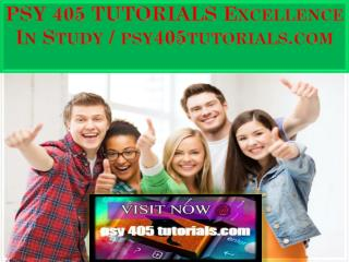 PSY 405 TUTORIALS Excellence In Study / psy405tutorials.com