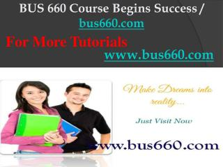 BUS 660 Course Begins Success / bus660dotcom