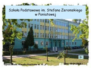 Szkola Podstawowa im. Stefana Zeromskiego  w Poniatowej