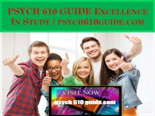PSYCH 610 GUIDE Excellence In Study / psych610guide.com