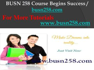 BUSN 258 Course Begins Success / busn258dotcom