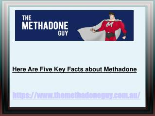 Know five common key facts about Methadone
