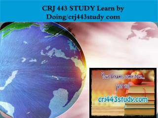CRJ 443 STUDY Learn by Doing/crj443study.com